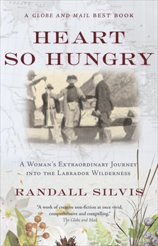 Heart So Hungry: A Woman's Extraordinary Journey into the Labrador Wilderness, Silvis, Randall