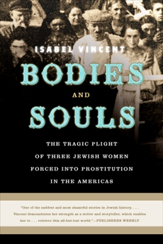 Bodies and Souls: The Tragic Plight of Three Jewish Women Forced into Prostitution in the Americas, Vincent, Isabel