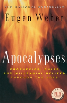 Apocalypses: Prophecies, Cults and Millennial Beliefs through the Ages, Weber, Eugen