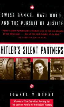 Hitler's Silent Partners: Swiss Banks, Nazi Gold, And The Pursuit Of Justice, Vincent, Isabel