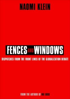 Fences and Windows: Dispatches from the Front Lines of the Globalization Debate, Klein, Naomi