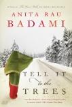 Tell It to the Trees, Badami, Anita Rau