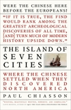 The Island of Seven Cities: Where the Chinese Settled When They Discovered North America, Chiasson, Paul