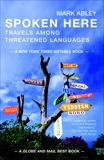 Spoken Here: Travels among Threatened Languages, Abley, Mark
