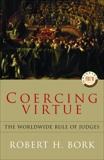 Coercing Virtue: The Worldwide Rule of Judges, Bork, Robert H.