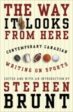 The Way It Looks from Here: Contemporary Canadian Writing on Sports,