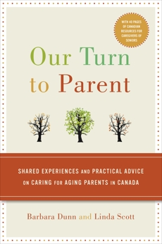 Our Turn to Parent: Shared Experiences and Practical Advice on Caring for Aging Parents in Canada, Dunn, Barbara & Scott, Linda