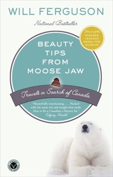 Beauty Tips from Moose Jaw: Travels in Search of Canada, Ferguson, Will