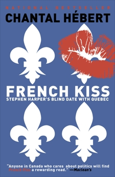 French Kiss: Stephen Harper's Blind Date with Quebec, Hebert, Chantal