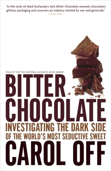 Bitter Chocolate: Investigating the Dark Side of the World's Most Seductive Sweet, Off, Carol
