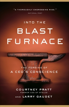 Into the Blast Furnace: The Forging of a CEO's Conscience, Gaudet, Larry & Pratt, Courtney