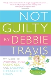 Not Guilty: My Guide to Working Hard, Raising Kids and Laughing through the Chaos, Travis, Debbie