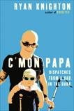 C'mon Papa: Dispatches from a Dad in the Dark, Knighton, Ryan