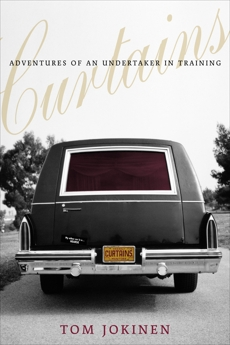 Curtains: Adventures of an Undertaker-in-Training, Jokinen, Tom