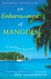 An Embarrassment of Mangoes, Vanderhoof, Ann