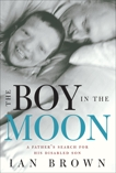 The Boy in the Moon: A Father's Search for His Disabled Son, Brown, Ian