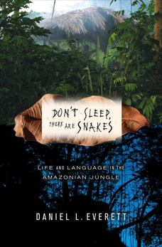 Don't Sleep, There Are Snakes: Life and Language in the Amazonian Jungle, Everett, Daniel L.