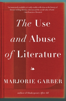The Use and Abuse of Literature, Garber, Marjorie