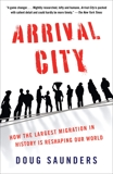 Arrival City: How the Largest Migration in History Is Reshaping Our World, Saunders, Doug
