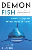 Demon Fish: Travels Through the Hidden World of Sharks, Eilperin, Juliet