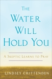 The Water Will Hold You: A Skeptic Learns to Pray, Crittenden, Lindsey