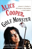 Alice Cooper, Golf Monster: A Rock 'n' Roller's 12 Steps to Becoming a Golf Addict, Cooper, Alice