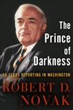 The Prince of Darkness: 50 Years Reporting in Washington, Novak, Robert D.