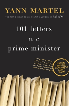 101 Letters to a Prime Minister: The Complete Letters to Stephen Harper, Martel, Yann