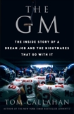 The GM: The Inside Story of a Dream Job and the Nightmares that Go with It, Callahan, Tom