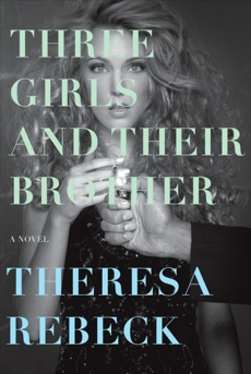 Three Girls and Their Brother: A Novel, Rebeck, Theresa