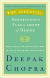 The Essential Spontaneous Fulfillment of Desire: The Essence of Harnessing the Infinite Power of Coincidence, Chopra, Deepak
