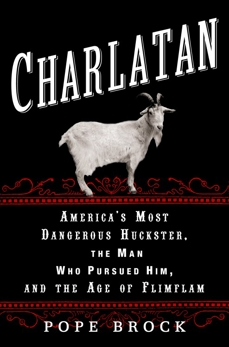 Charlatan: America's Most Dangerous Huckster, the Man Who Pursued Him, and the Age of Flimflam, Brock, Pope