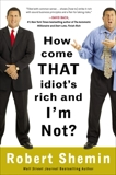 How Come That Idiot's Rich and I'm Not?, Shemin, Robert