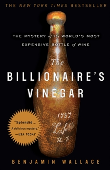 The Billionaire's Vinegar: The Mystery of the World's Most Expensive Bottle of Wine, Wallace, Benjamin