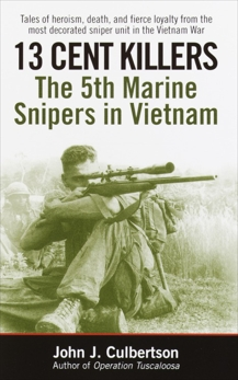 13 Cent Killers: The 5th Marine Snipers in Vietnam, Culbertson, John