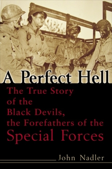 A Perfect Hell: The True Story of the Black Devils, the Forefathers of the Special Forces, Nadler, John