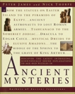 Ancient Mysteries: Discover the latest intriguiging, Scientifically sound explinations to Age-old puzzles, James, Peter & Thorpe, Nick