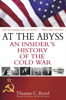At the Abyss: An Insider's History of the Cold War, Reed, Thomas