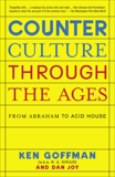 Counterculture Through the Ages: From Abraham to Acid House, Goffman, Ken & Joy, Dan