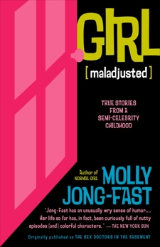 Girl [Maladjusted]: True Stories from a Semi-Celebrity Childhood, Jong-Fast, Molly