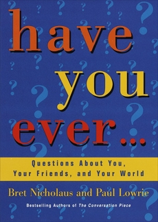 Have You Ever...: Questions About You, Your Friends, and Your World, Lowrie, Paul & Lowrie, Paul & Nicholaus, Bret