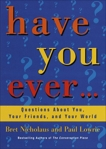 Have You Ever...: Questions About You, Your Friends, and Your World, Lowrie, Paul & Nicholaus, Bret