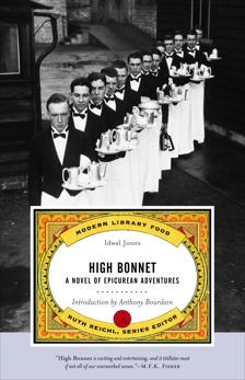 High Bonnet: A Novel of Epicurean Adventures, Jones, Idwal