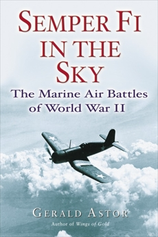 Semper Fi in the Sky: The Marine Air Battles of World War II, Astor, Gerald