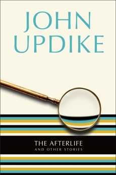 The Afterlife: And Other Stories, Updike, John