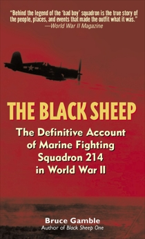 The Black Sheep: The Definitive History of Marine Fighting Squadron 214 in World War II, Gamble, Bruce