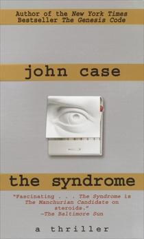 The Syndrome: A Thriller, Case, John