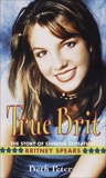 True Brit: The Story of Singing Sensation Britney Spears, Berk, Sheryl & Peters, Beth