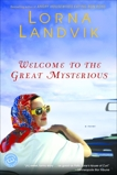 Welcome to the Great Mysterious: A Novel, Landvik, Lorna