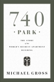 740 Park: The Story of the World's Richest Apartment Building, Gross, Michael